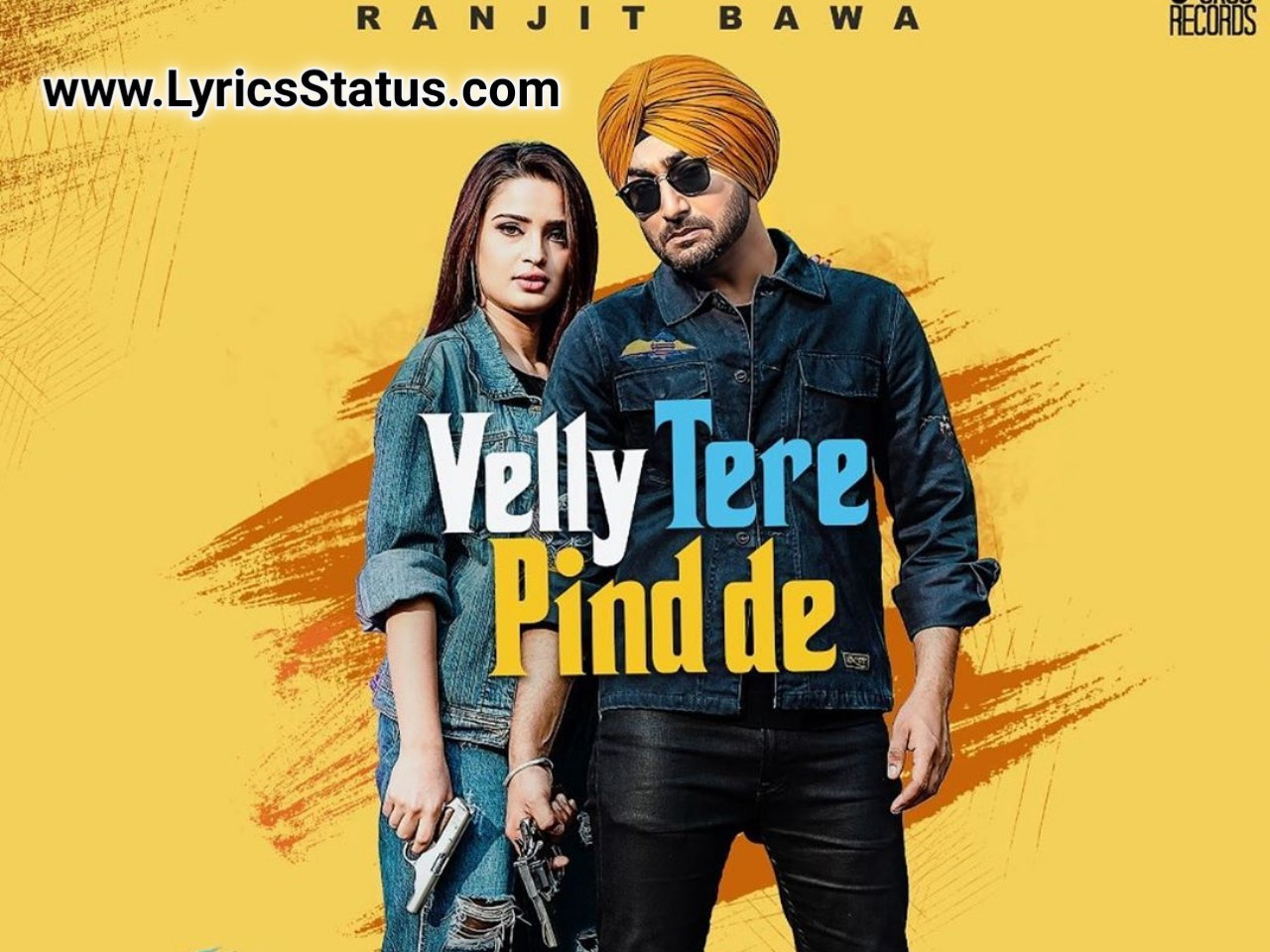 Velly Tere Pind de Lyrics | Ranjit Bawa 2020 punjabi song